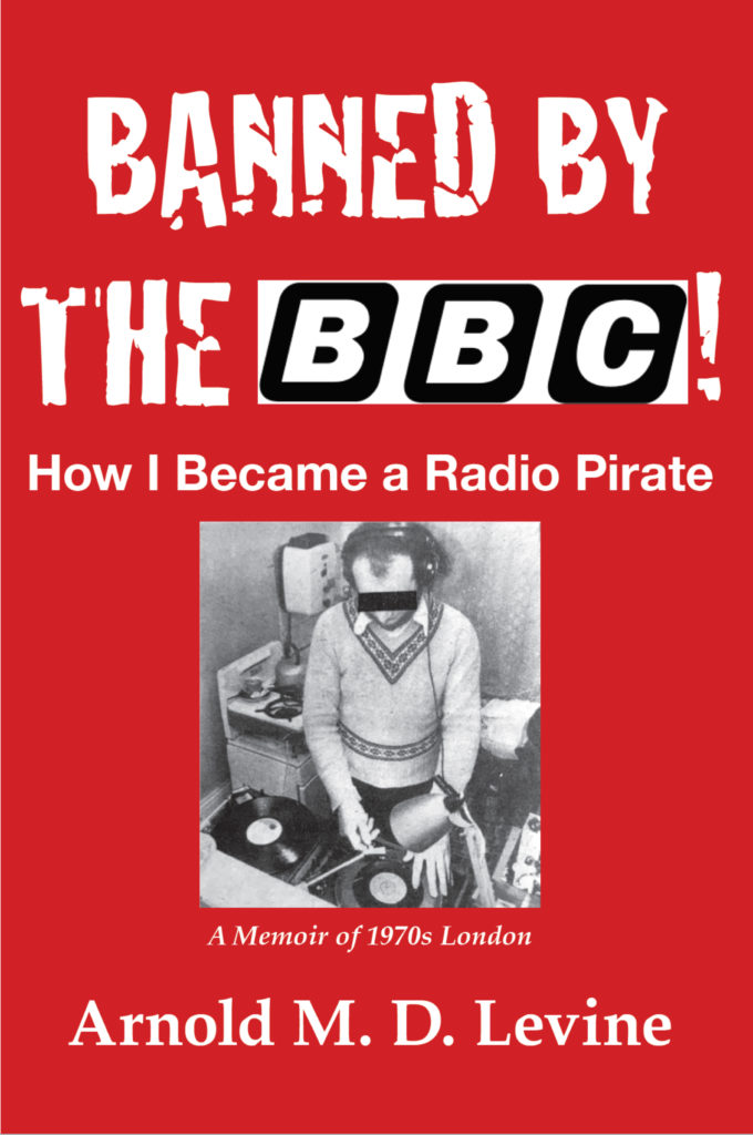 Banned by the BBC - How I Became a Radio Pirate - Book by Arnold M.D. Levine